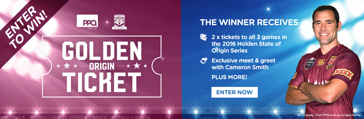 ENTER TO WIN! PPQ GOLDEN ORIGIN TICKET - The winner receives 2x tickets to all 3 games in the 2016 Holden State of Origin Series, and an exclusive meet & greet with Cameron Smit, PLUS MORE! ENTER NOW